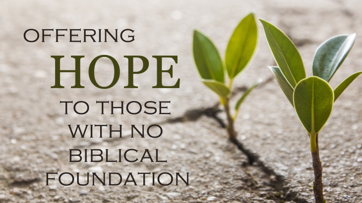 2017-04-08 Offering Hope to Those with No Biblical Foundation.jpg